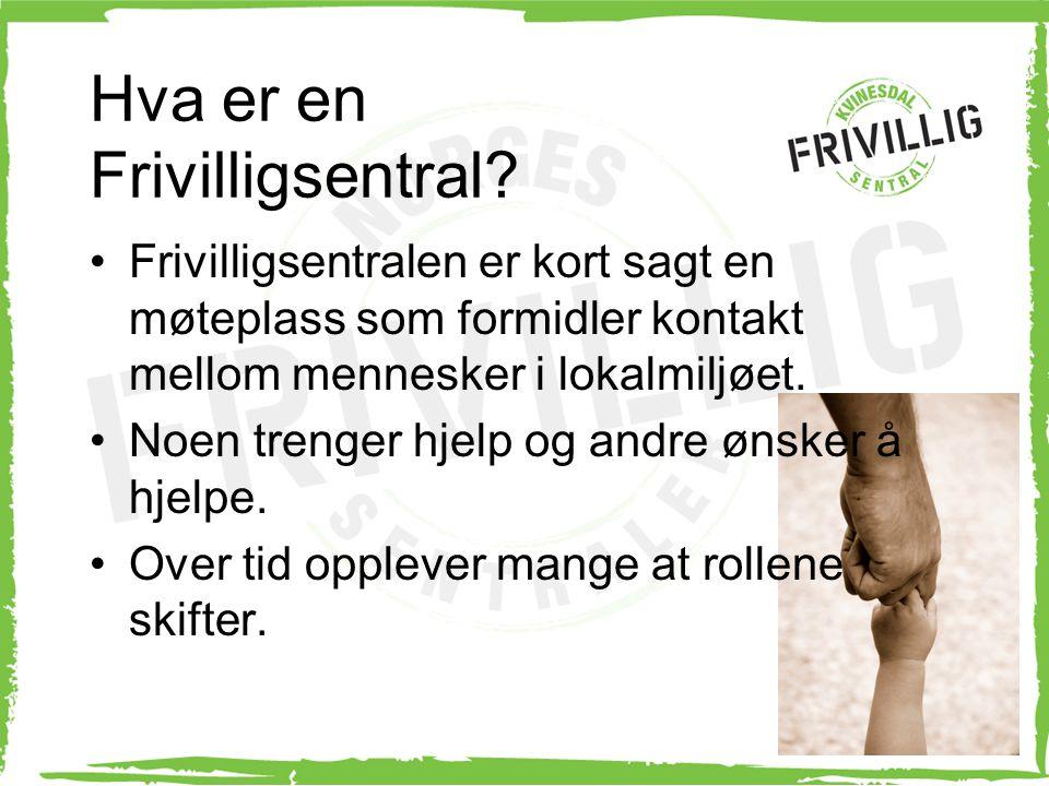 Hva er en Frivilligsentral? Frivilligsentralen er kort sagt en møteplass som formidler kontakt mellom mennesker i lokalmiljøet. Noen trenger hjelp og