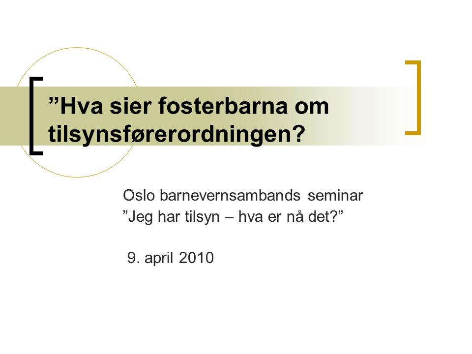 """""""Hva sier fosterbarna om tilsynsførerordningen? Oslo barnevernsambands seminar """"Jeg har tilsyn – hva er nå det?"""" 9. april 2010"""
