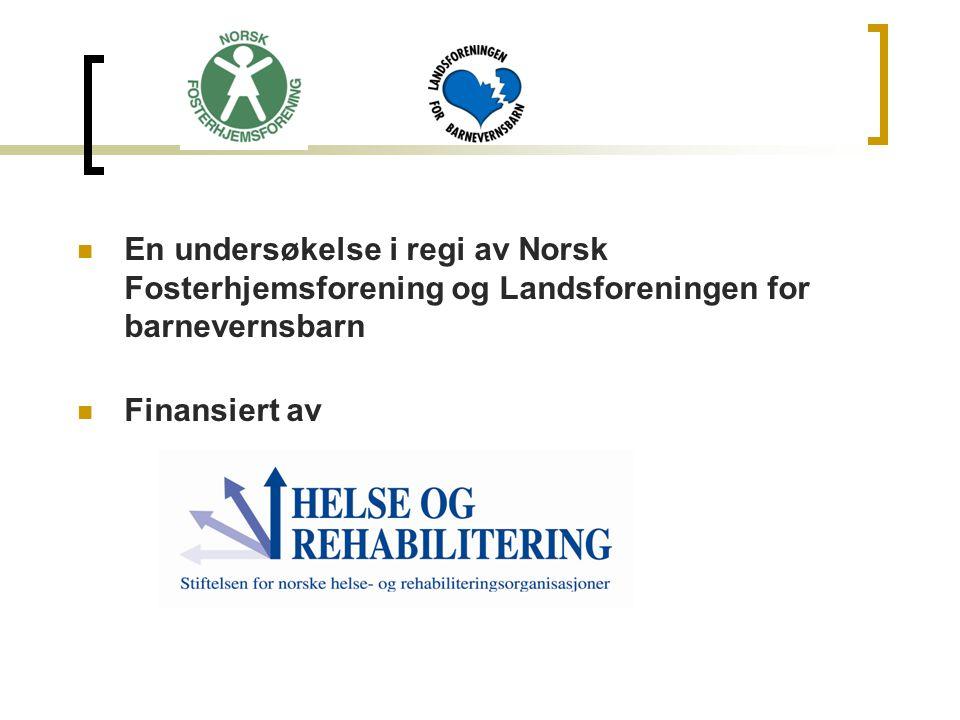 En undersøkelse i regi av Norsk Fosterhjemsforening og Landsforeningen for barnevernsbarn Finansiert av