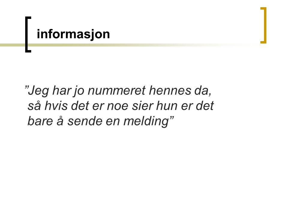 """informasjon """"Jeg har jo nummeret hennes da, så hvis det er noe sier hun er det bare å sende en melding"""""""