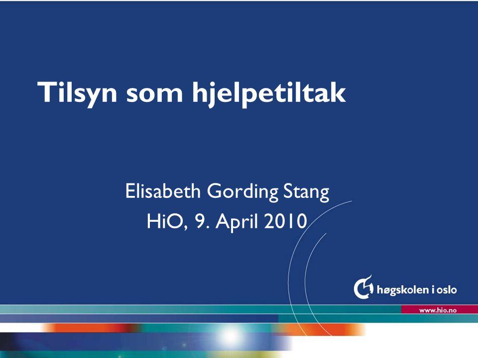 Høgskolen i Oslo Tilsyn som hjelpetiltak Elisabeth Gording Stang HiO, 9. April 2010