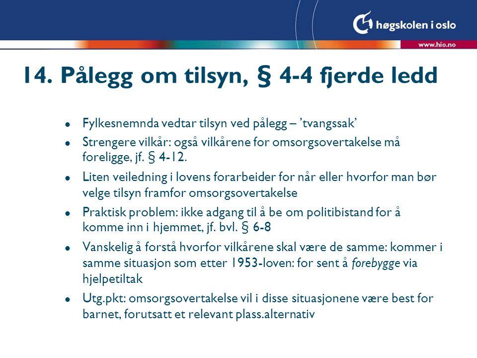 14. Pålegg om tilsyn, § 4-4 fjerde ledd l Fylkesnemnda vedtar tilsyn ved pålegg – 'tvangssak' l Strengere vilkår: også vilkårene for omsorgsovertakels