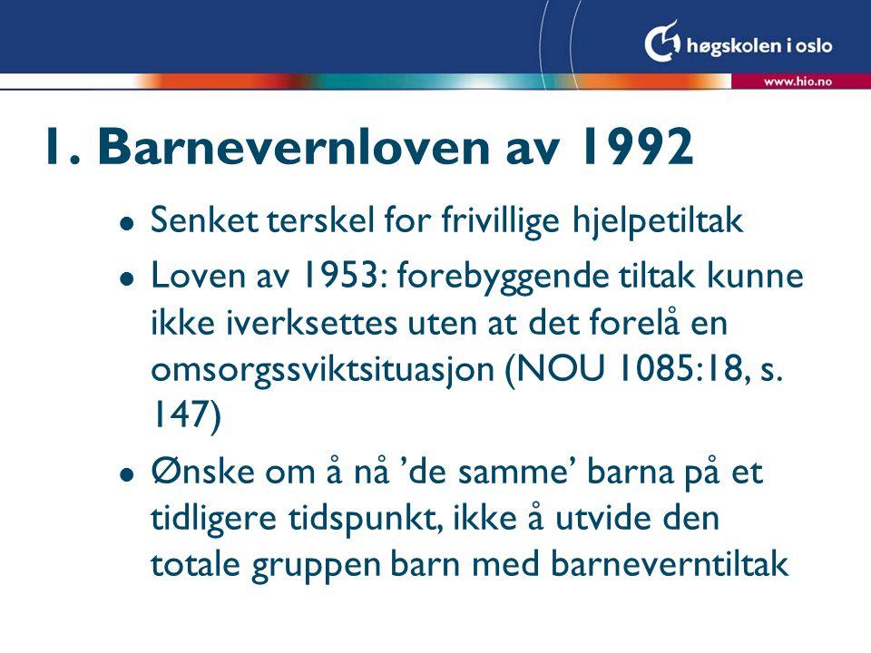 1. Barnevernloven av 1992 l Senket terskel for frivillige hjelpetiltak l Loven av 1953: forebyggende tiltak kunne ikke iverksettes uten at det forelå