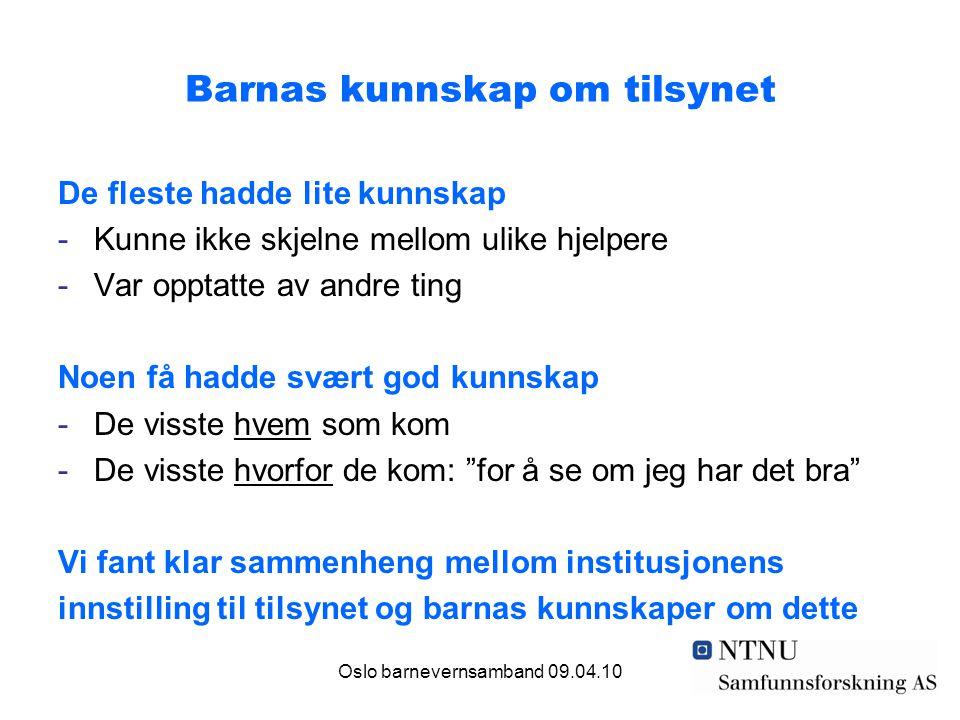 Oslo barnevernsamband 09.04.10 Barnas kunnskap om tilsynet De fleste hadde lite kunnskap -Kunne ikke skjelne mellom ulike hjelpere -Var opptatte av an