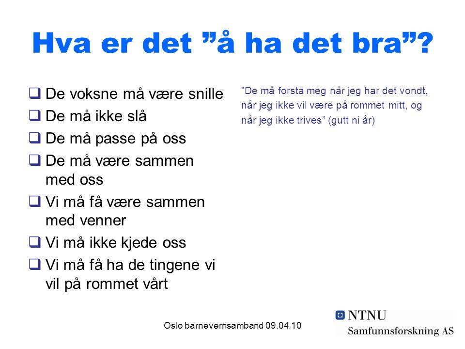 """Oslo barnevernsamband 09.04.10 Hva er det """"å ha det bra""""?  De voksne må være snille  De må ikke slå  De må passe på oss  De må være sammen med oss"""
