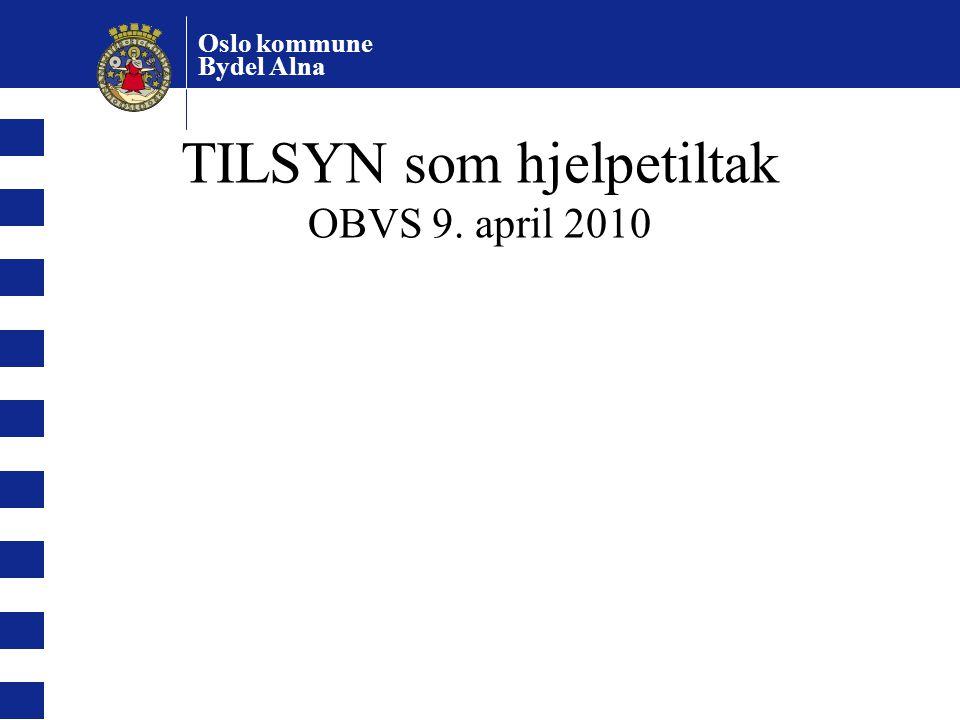 Oslo kommune Bydel Alna TILSYN som hjelpetiltak OBVS 9. april 2010