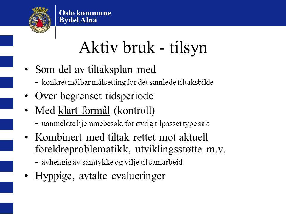 Oslo kommune Bydel Alna Aktiv bruk - tilsyn Som del av tiltaksplan med - konkret målbar målsetting for det samlede tiltaksbilde Over begrenset tidsper