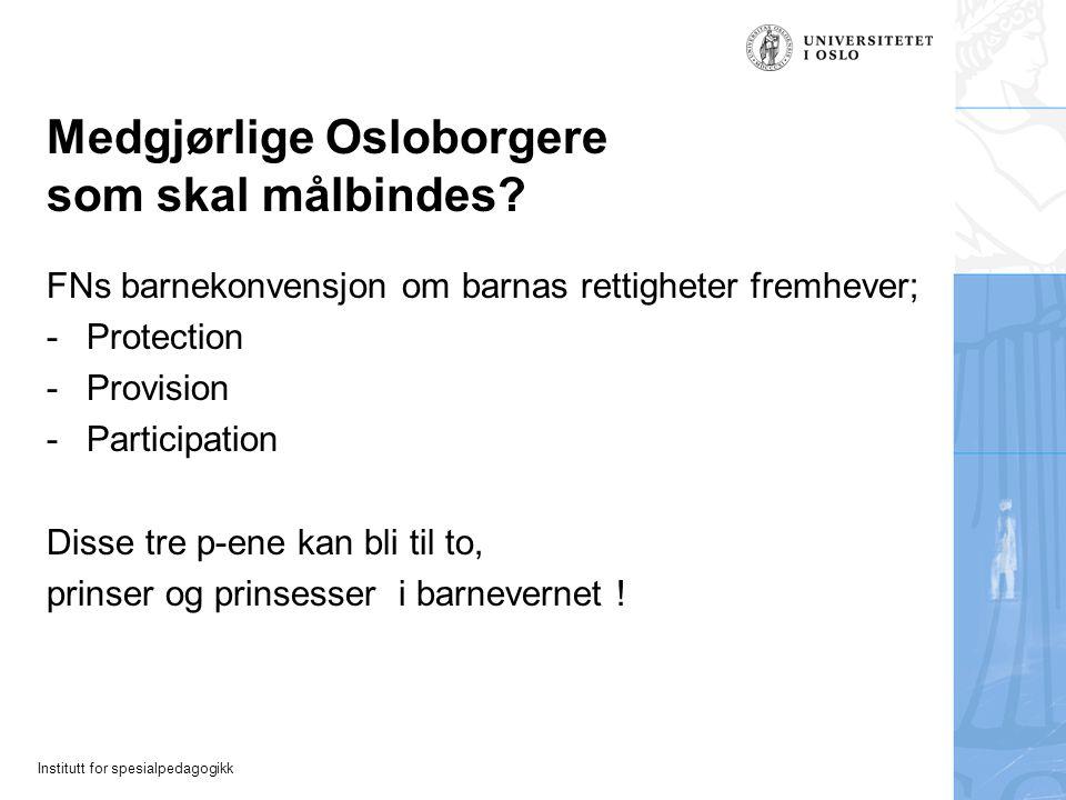 Institutt for spesialpedagogikk Medgjørlige Osloborgere som skal målbindes.