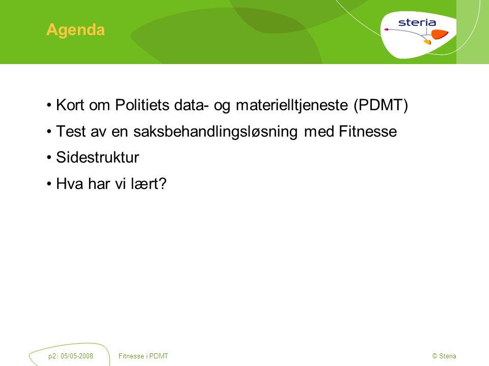 © Steria | 05/05-2008Fitnesse i PDMTp2 Agenda Kort om Politiets data- og materielltjeneste (PDMT) Test av en saksbehandlingsløsning med Fitnesse Sidestruktur Hva har vi lært