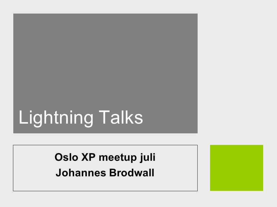 Lightning Talks Oslo XP meetup juli Johannes Brodwall