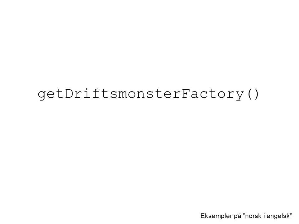 """getDriftsmonsterFactory() Eksempler på """"norsk i engelsk"""""""