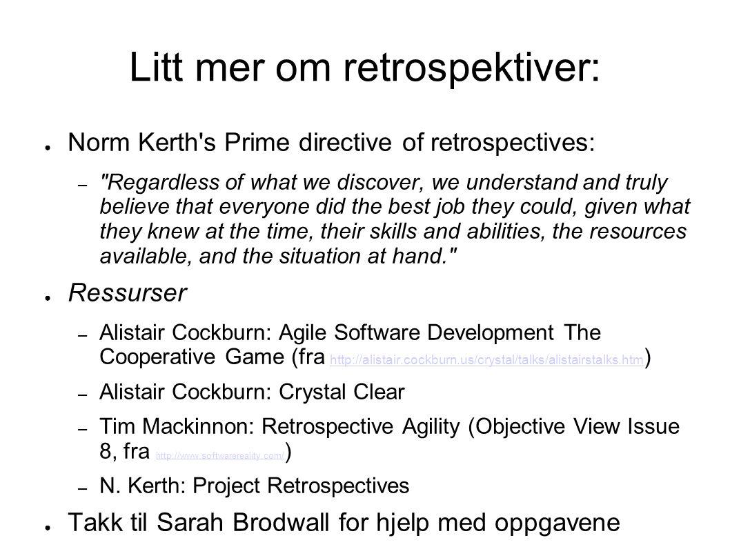 Litt mer om retrospektiver: ● Norm Kerth's Prime directive of retrospectives: –