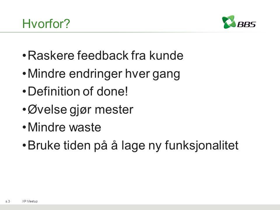 Hvorfor. Raskere feedback fra kunde Mindre endringer hver gang Definition of done.