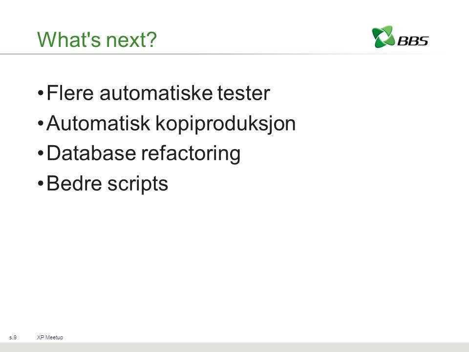 What's next? Flere automatiske tester Automatisk kopiproduksjon Database refactoring Bedre scripts XP Meetups.9
