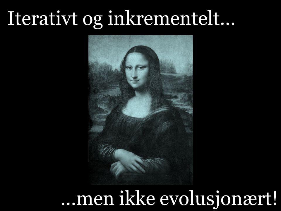 Ja Iterativt og inkrementelt… …men ikke evolusjonært!