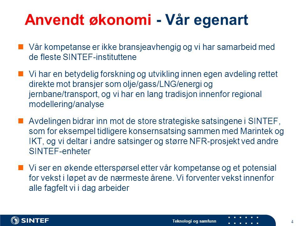 Teknologi og samfunn 4 Anvendt økonomi - Vår egenart Vår kompetanse er ikke bransjeavhengig og vi har samarbeid med de fleste SINTEF-instituttene Vi h