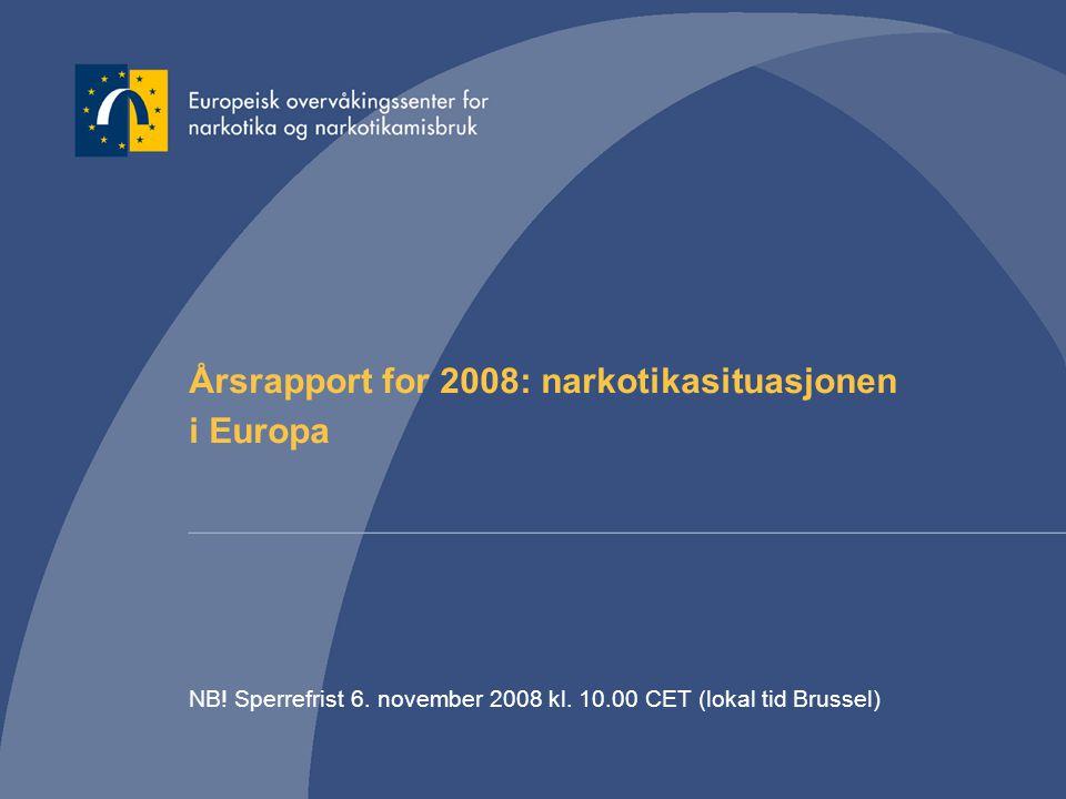 Årsrapport for 2008: narkotikasituasjonen i Europa NB! Sperrefrist 6. november 2008 kl. 10.00 CET (lokal tid Brussel)