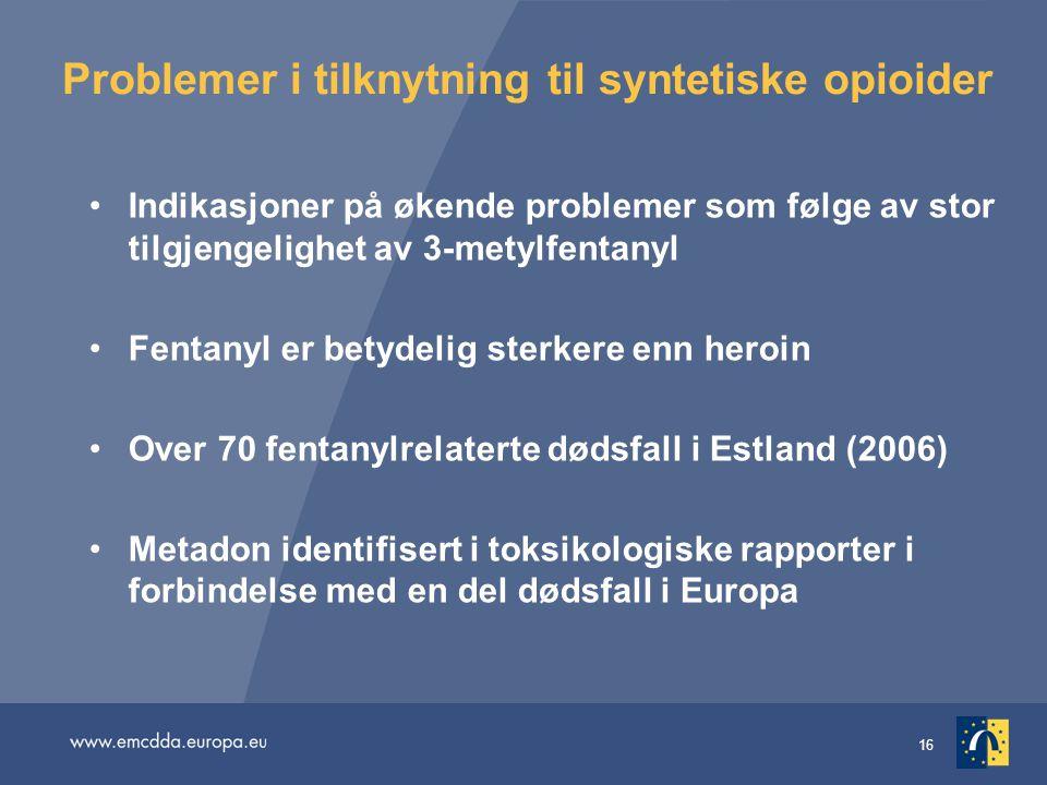 16 Problemer i tilknytning til syntetiske opioider Indikasjoner på økende problemer som følge av stor tilgjengelighet av 3-metylfentanyl Fentanyl er b