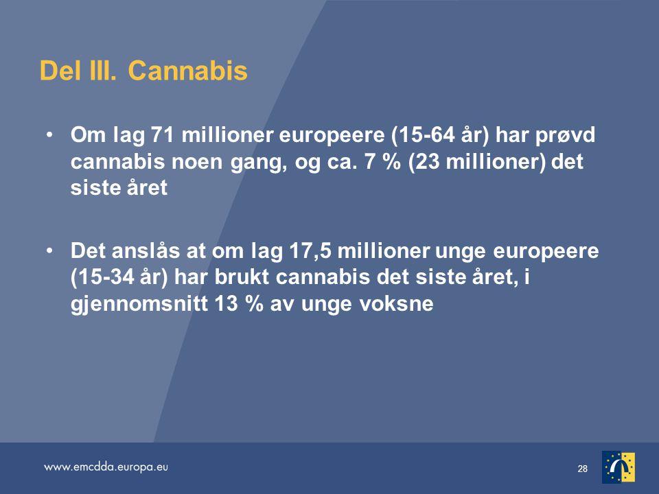 28 Del III. Cannabis Om lag 71 millioner europeere (15-64 år) har prøvd cannabis noen gang, og ca. 7 % (23 millioner) det siste året Det anslås at om