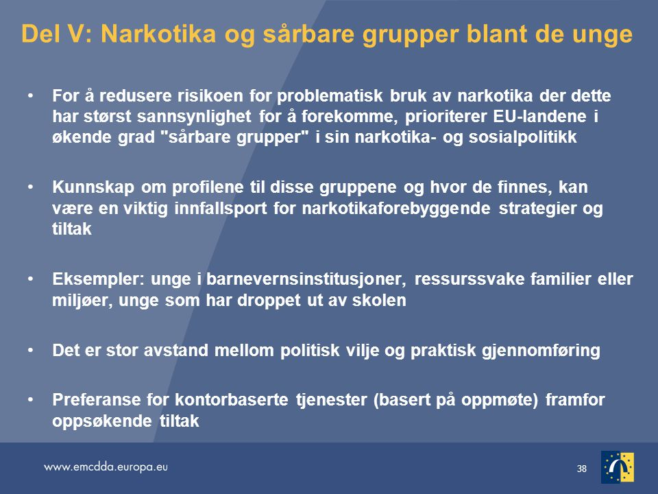 38 Del V: Narkotika og sårbare grupper blant de unge For å redusere risikoen for problematisk bruk av narkotika der dette har størst sannsynlighet for