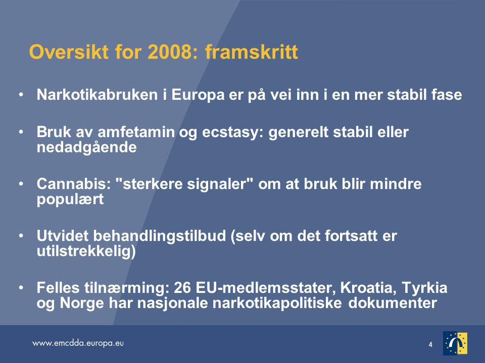 4 Oversikt for 2008: framskritt Narkotikabruken i Europa er på vei inn i en mer stabil fase Bruk av amfetamin og ecstasy: generelt stabil eller nedadg
