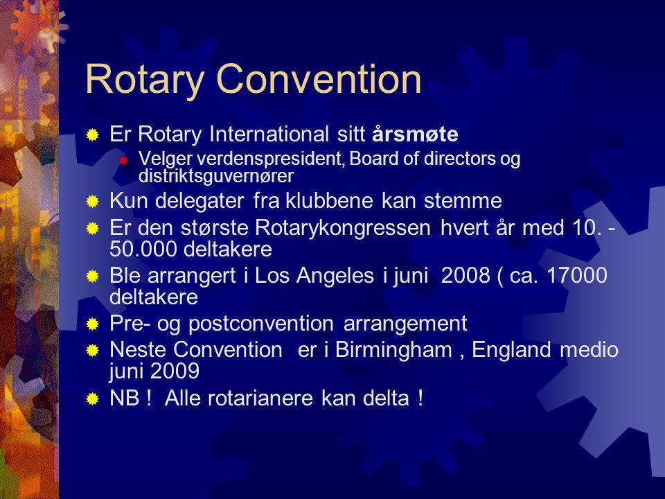 Rotary Convention  Er Rotary International sitt årsmøte  Velger verdenspresident, Board of directors og distriktsguvernører  Kun delegater fra klubbene kan stemme  Er den største Rotarykongressen hvert år med 10.