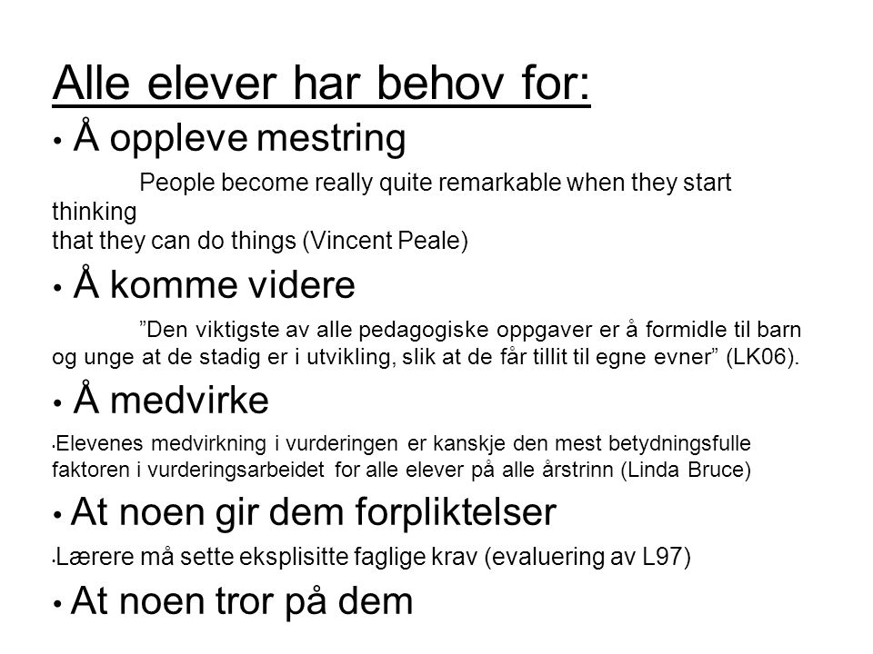 Alle elever har behov for: Å oppleve mestring People become really quite remarkable when they start thinking that they can do things (Vincent Peale) Å