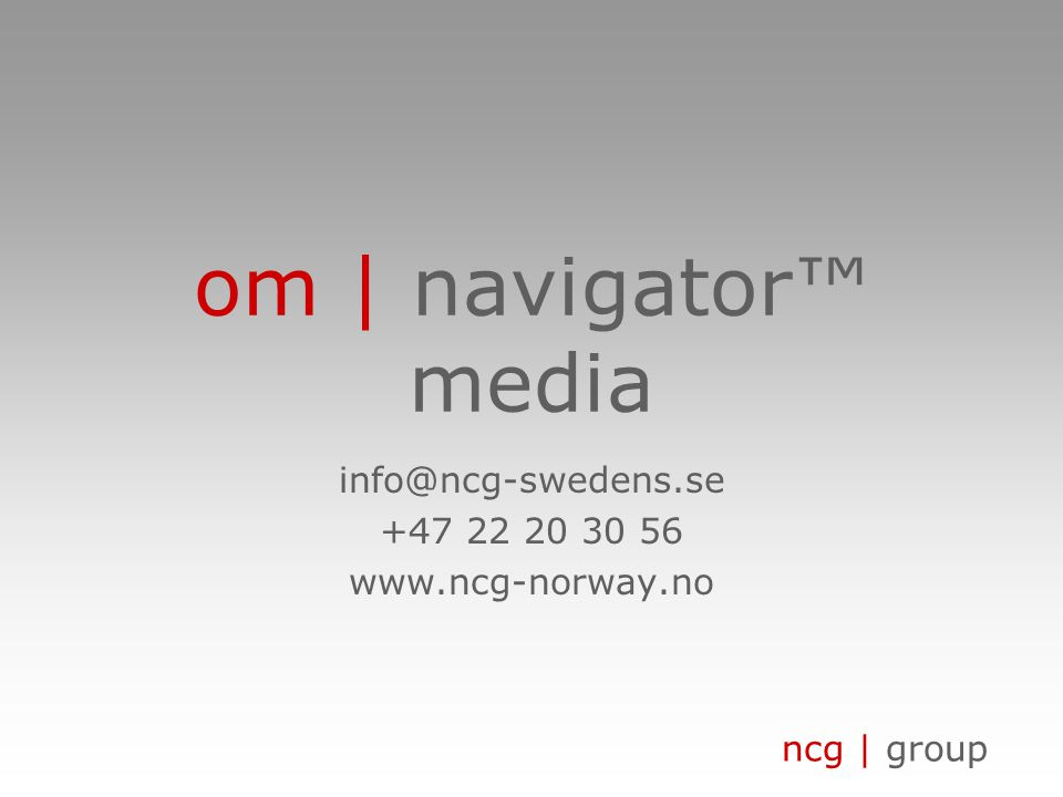 ncg | group om | navigator™ media info@ncg-swedens.se +47 22 20 30 56 www.ncg-norway.no