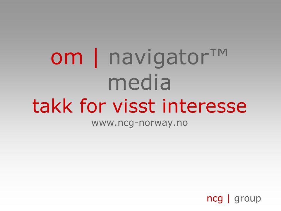 ncg | group om | navigator™ media takk for visst interesse www.ncg-norway.no