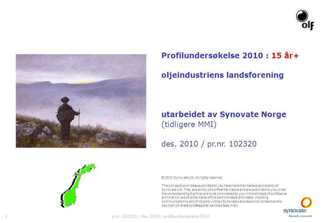 1 p.nr. 102320 / des. 2010 : profilundersøkelse 2010 Profilundersøkelse 2010 : 15 år+ oljeindustriens landsforening utarbeidet av Synovate Norge (tidl