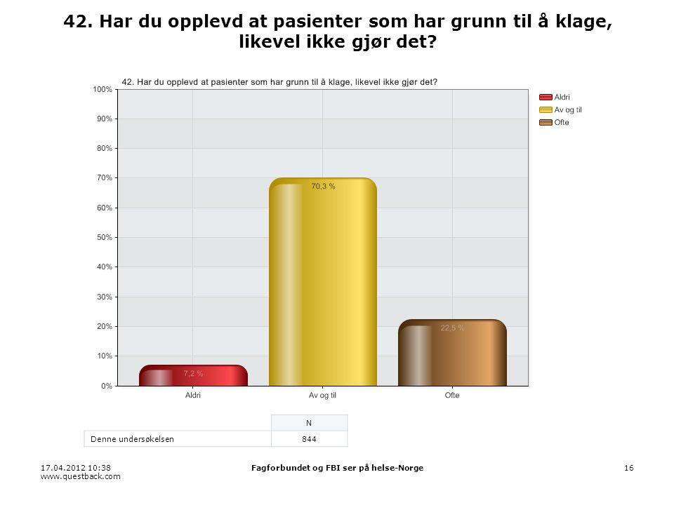 17.04.2012 10:38 www.questback.com Fagforbundet og FBI ser på helse-Norge16 42.