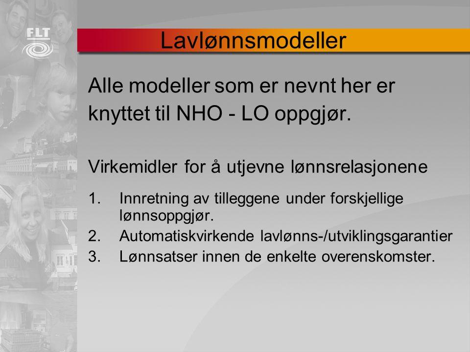 Lavlønnsmodeller Alle modeller som er nevnt her er knyttet til NHO - LO oppgjør. Virkemidler for å utjevne lønnsrelasjonene 1.Innretning av tilleggene