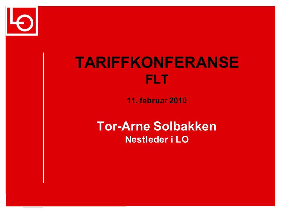 17.07.2014side 1 Tor-Arne Solbakken Nestleder i LO TARIFFKONFERANSE FLT 11. februar 2010