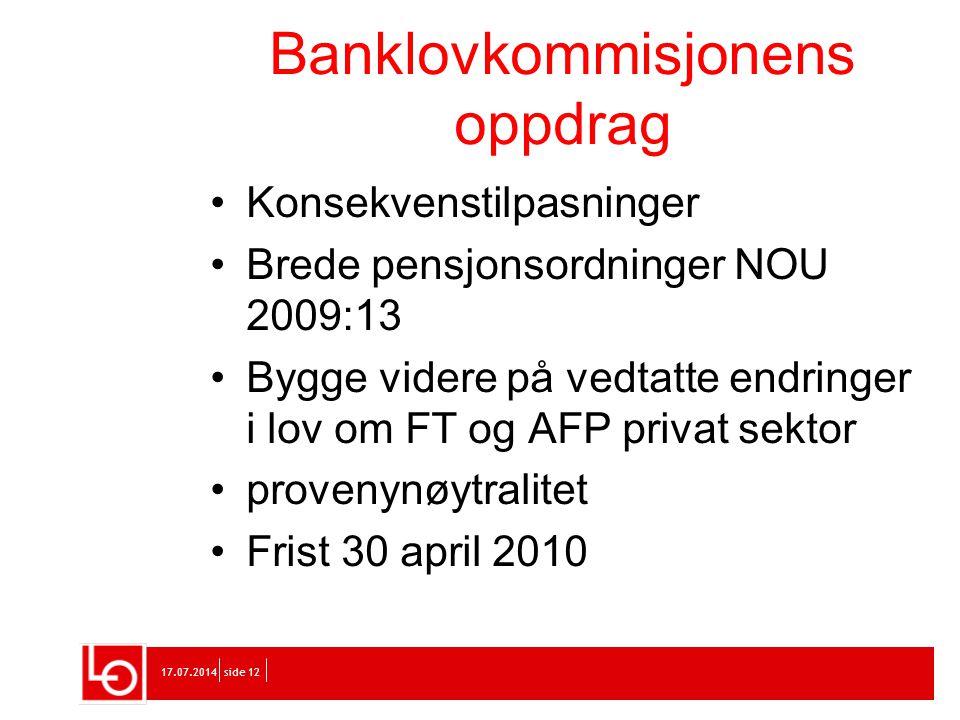 17.07.2014side 12 Banklovkommisjonens oppdrag Konsekvenstilpasninger Brede pensjonsordninger NOU 2009:13 Bygge videre på vedtatte endringer i lov om F