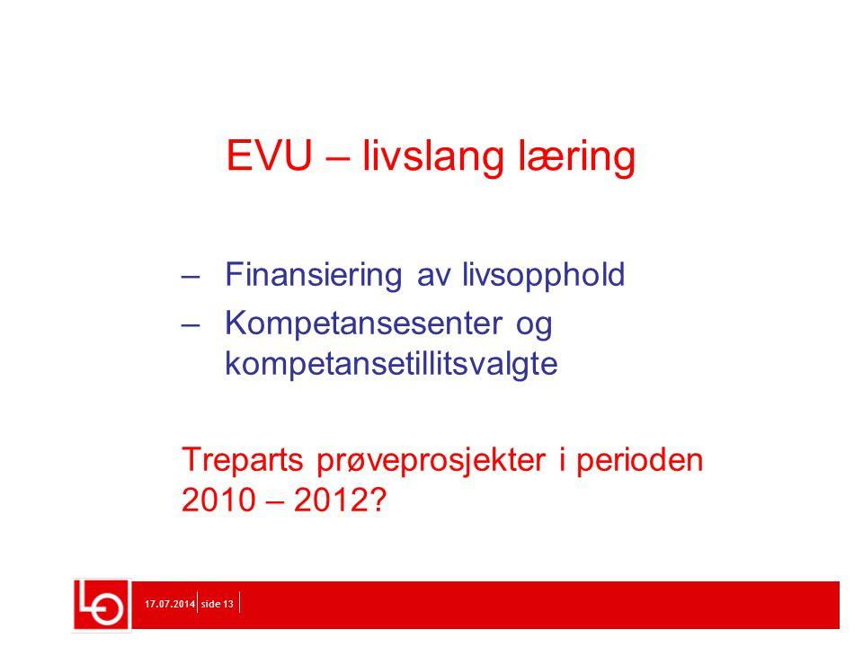 17.07.2014side 13 EVU – livslang læring – Finansiering av livsopphold – Kompetansesenter og kompetansetillitsvalgte Treparts prøveprosjekter i periode