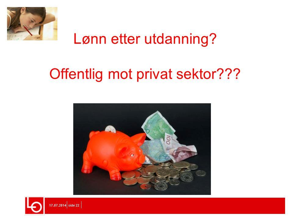 17.07.2014side 22 Lønn etter utdanning? Offentlig mot privat sektor???