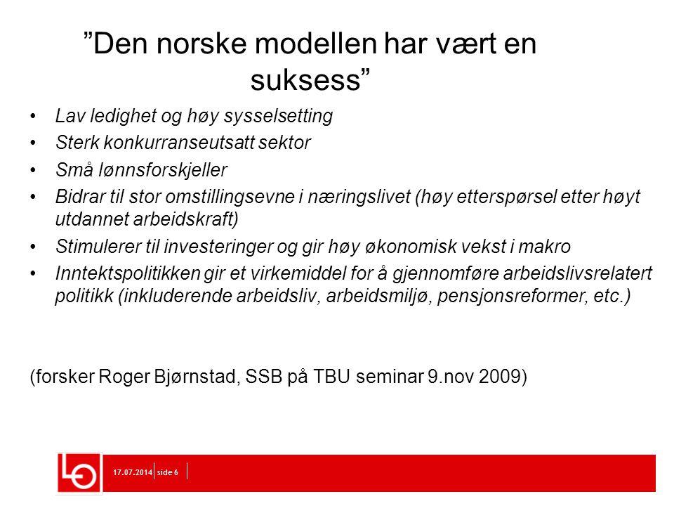 """17.07.2014side 6 6 """"Den norske modellen har vært en suksess"""" Lav ledighet og høy sysselsetting Sterk konkurranseutsatt sektor Små lønnsforskjeller Bid"""