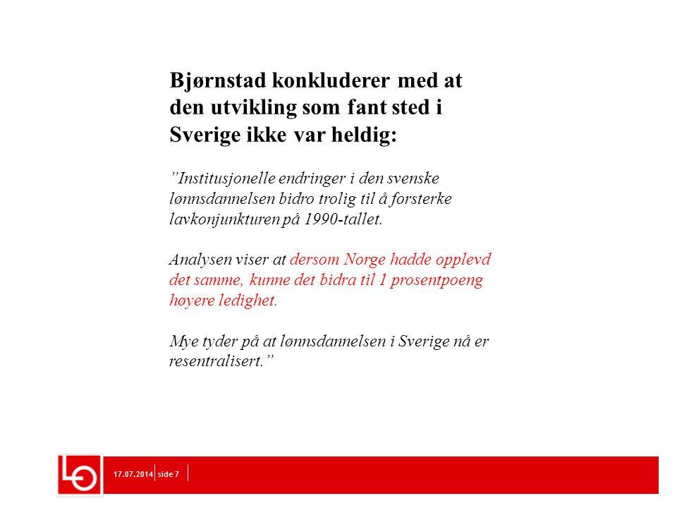 """17.07.2014side 7 Bjørnstad konkluderer med at den utvikling som fant sted i Sverige ikke var heldig: """"Institusjonelle endringer i den svenske lønnsdan"""