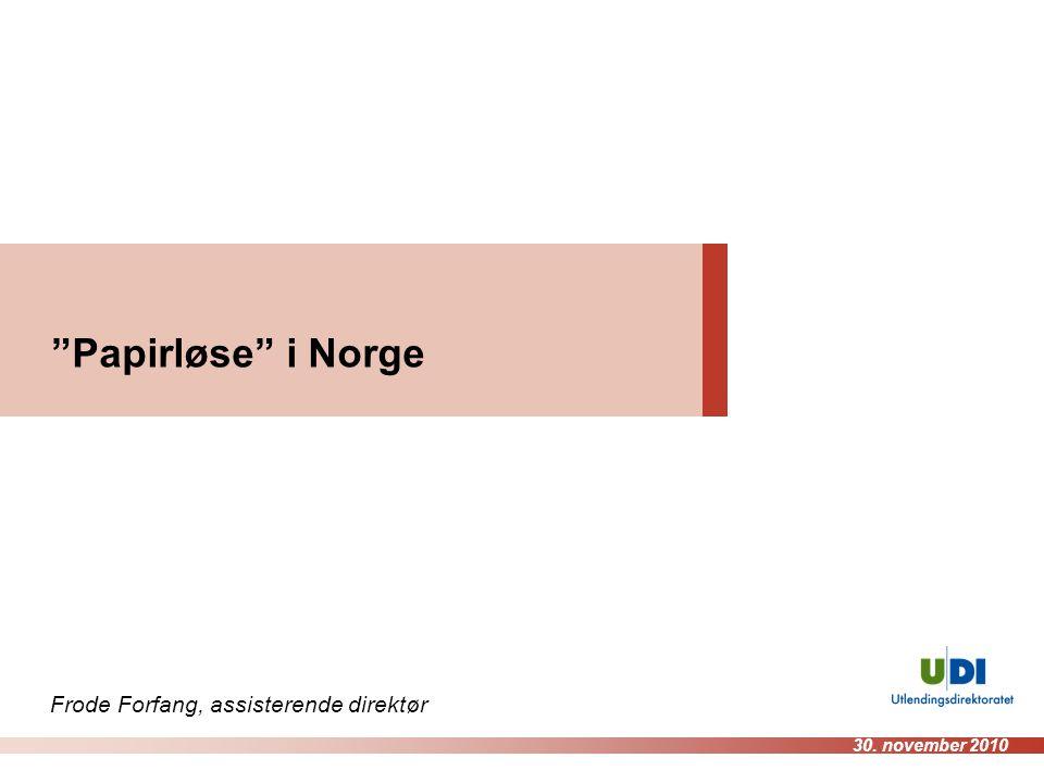 Papirløse i Norge Frode Forfang, assisterende direktør 30. november 2010