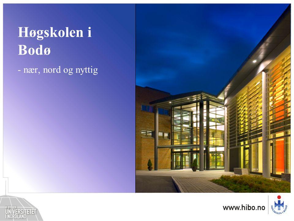 Høgskolen i Bodø – nær, nord og nyttig Høgskolen i Bodø - nær, nord og nyttig