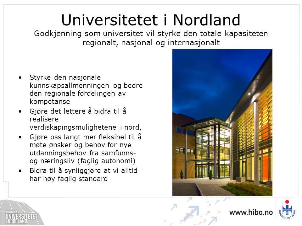 Styrke den nasjonale kunnskapsallmenningen og bedre den regionale fordelingen av kompetanse Gjøre det lettere å bidra til å realisere verdiskapingsmulighetene i nord, Gjøre oss langt mer fleksibel til å møte ønsker og behov for nye utdanningsbehov fra samfunns- og næringsliv (faglig autonomi) Bidra til å synliggjøre at vi alltid har høy faglig standard Universitetet i Nordland Godkjenning som universitet vil styrke den totale kapasiteten regionalt, nasjonal og internasjonalt