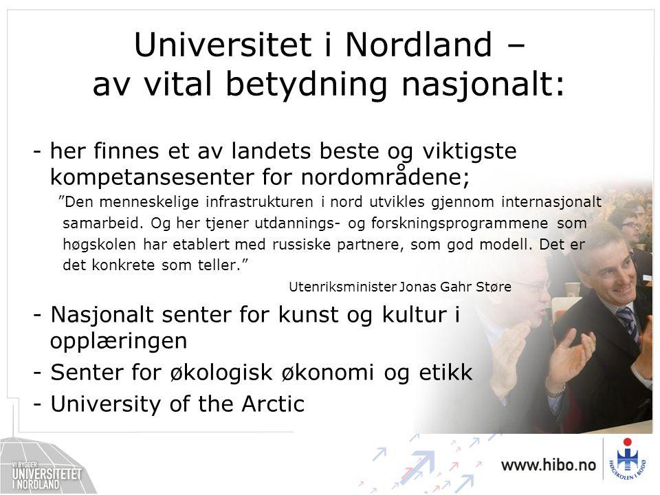 Universitet i Nordland – av vital betydning nasjonalt: - her finnes et av landets beste og viktigste kompetansesenter for nordområdene; Den menneskelige infrastrukturen i nord utvikles gjennom internasjonalt samarbeid.