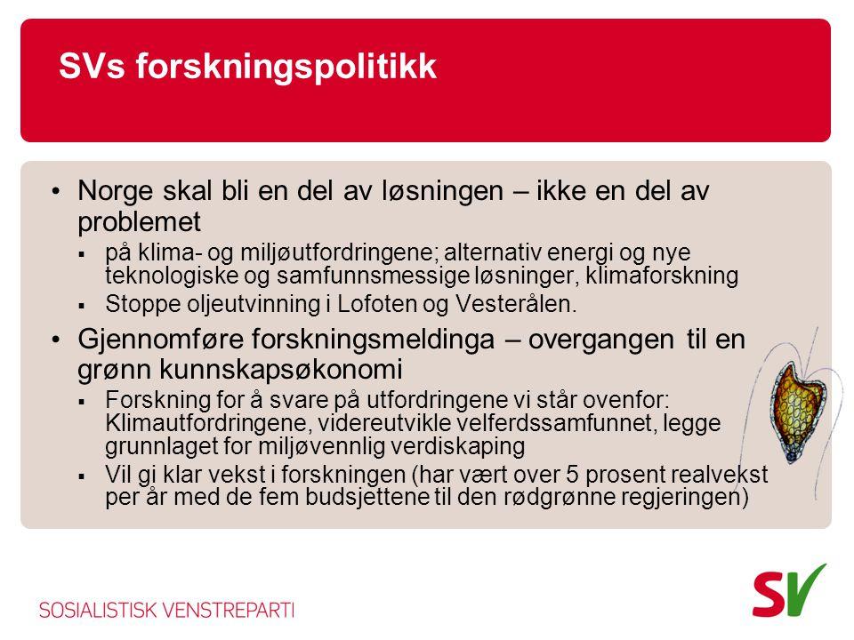 SVs forskningspolitikk Norge skal bli en del av løsningen – ikke en del av problemet  på klima- og miljøutfordringene; alternativ energi og nye teknologiske og samfunnsmessige løsninger, klimaforskning  Stoppe oljeutvinning i Lofoten og Vesterålen.