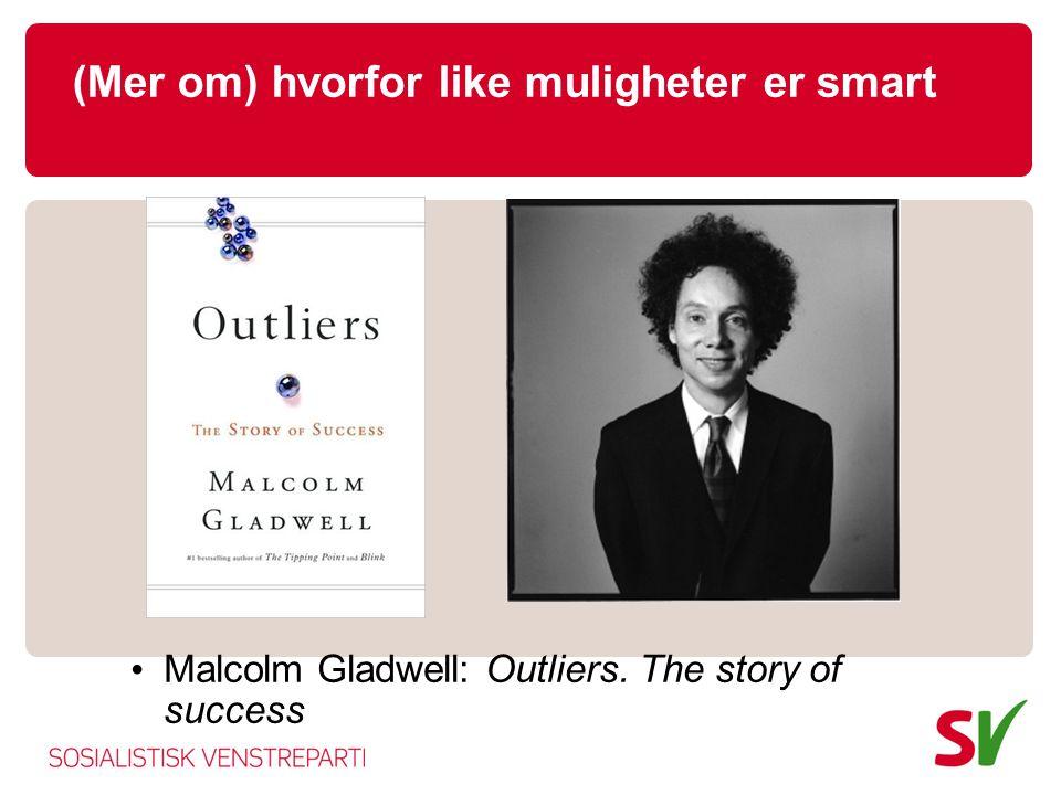 (Mer om) hvorfor like muligheter er smart Malcolm Gladwell: Outliers. The story of success