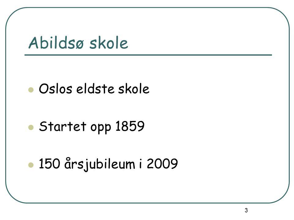 3 Oslos eldste skole Startet opp 1859 150 årsjubileum i 2009 Abildsø skole