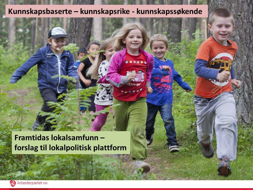 Arbeiderpartiet.no VI SKAL SØKE KUNNSKAP I ALT VI GJØR, OG BASERE ALT VI GJØR PÅ KUNNSKAP