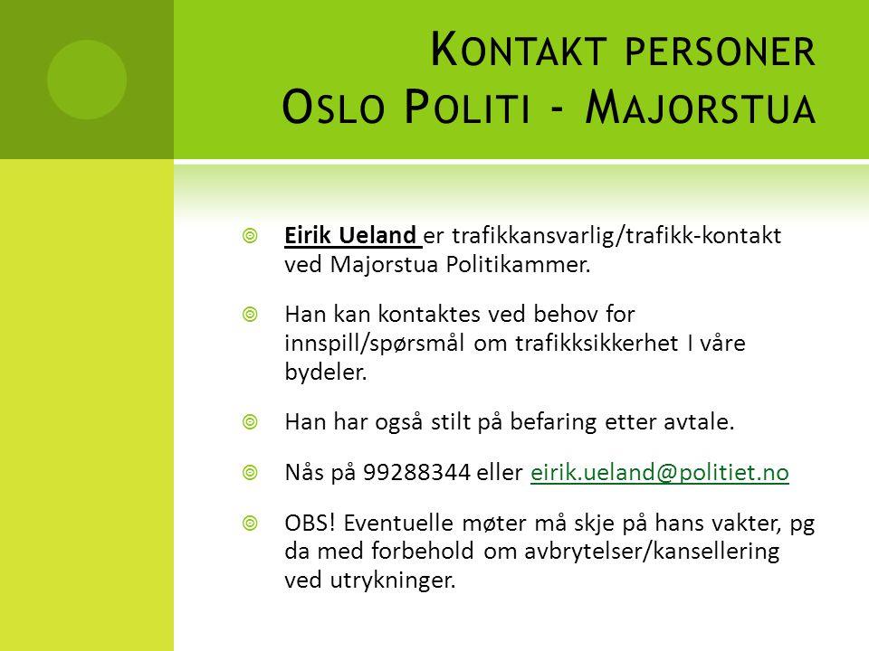 K ONTAKT PERSONER O SLO P OLITI - M AJORSTUA  Eirik Ueland er trafikkansvarlig/trafikk-kontakt ved Majorstua Politikammer.  Han kan kontaktes ved be
