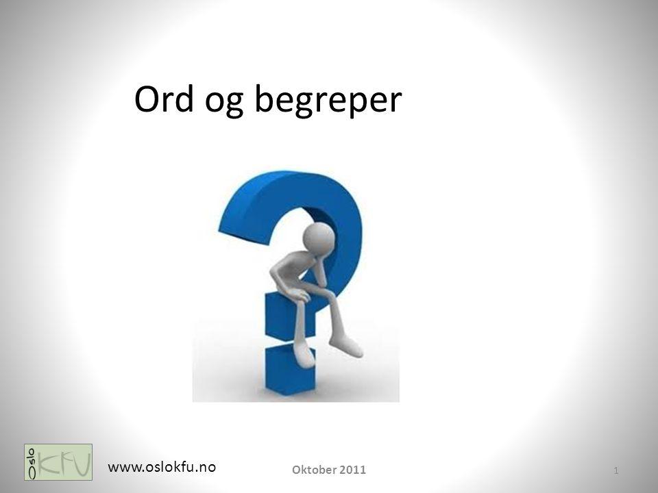 1 www.oslokfu.no Oktober 2011 Ord og begreper