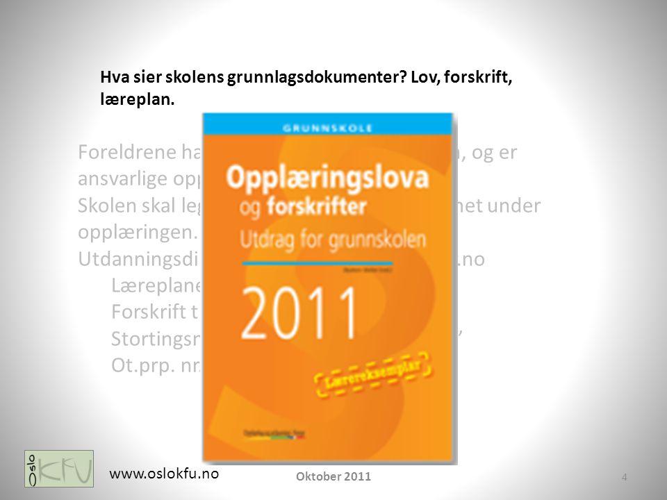 5 www.oslokfu.no Oktober 2011 Foreldrene har best kjennskap til sine barn, og er ansvarlige opplæringen.