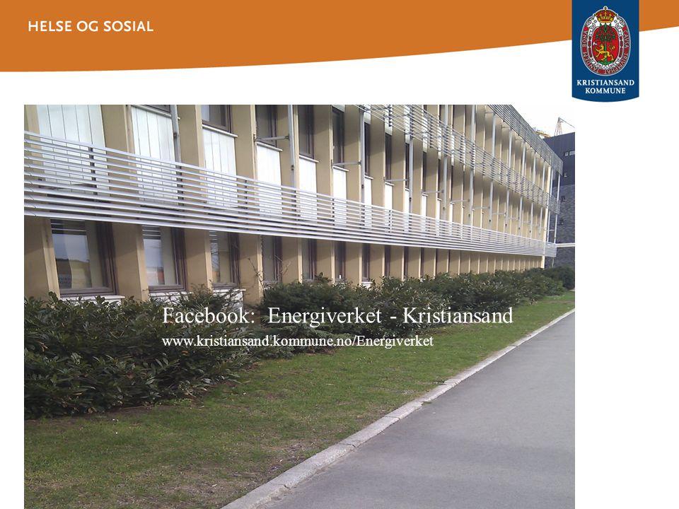 Facebook: Energiverket - Kristiansand www.kristiansand.kommune.no/Energiverket